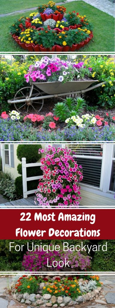 22 Most Amazing Flower Decorations For Unique Backyard Look