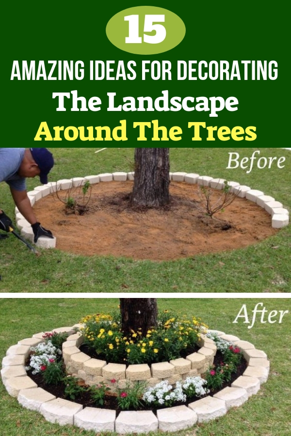 15 Amazing Ideas For Decorating The Landscape Around The Trees